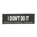 Julius-K9 Harness Patches - I DIN'T DO IT, Small